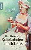 Der Kuss des Schokoladenmädchens - Katryn Berlinger