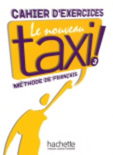 Le nouveau taxi! Cahier d'exercices. Per le Scuole superiori: Nouveau Taxi! 3. Cahier D'Exercices por Vv.Aa.
