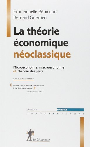 La théorie économique néoclassique : Microéconomie, macroéconomie et théorie des jeux de Bernard Guerrien (29 mai 2008) Broché