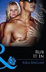 Rub It In (Mills & Boon Blaze) (Island Nights, Book 3) by Kira Sinclair (2012-06-01)