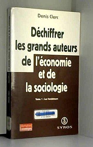Déchiffrer les grands auteurs de l'économie et de la sociologie, tome 1 par Denis Clerc