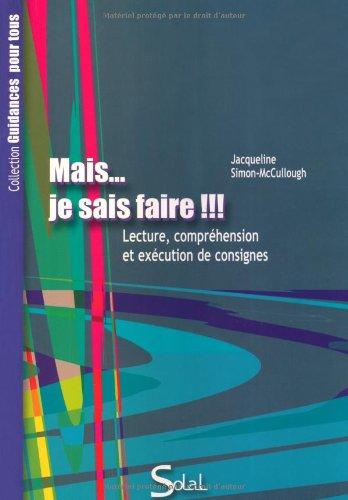 Mais... je sais faire !!! : Lecture, compréhension et exécution des consignes par Jacqueline Simon-McCullough