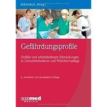 Gefährdungsprofile - Unfälle und arbeitsbedingte Erkrankungen in Gesundheitsdienst und Wohlfahrtspflege by Albert Nienhaus (2010-12-03)