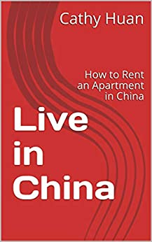 Live in China: How to Rent an Apartment in China (Life in China Book 1) by [Huan, Cathy]