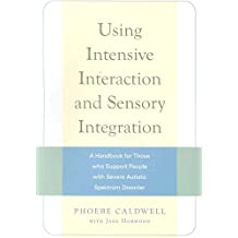 [Using Intensive Interaction and Sensory Integration: A Handbook for Those Who Support People with Severe Autistic Spectrum Disorder] (By: Phoebe Caldwell) [published: August, 2008]