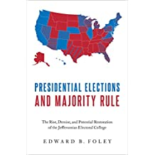Presidential Elections and Majority Rule: The Rise, Demise, and Potential Restoration of the Jeffersonian Electoral College (English Edition)