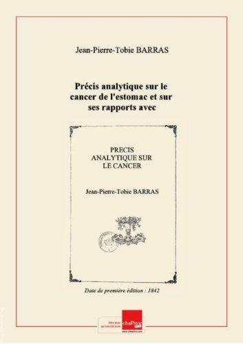 Précis analytique sur le cancer de l'estomac et sur ses rapports avec la gastrite chronique et les gastralgies, par le Dr Barras,... [Edition de 1842] par Jean-Pierre-Tobie (Dr) Barras