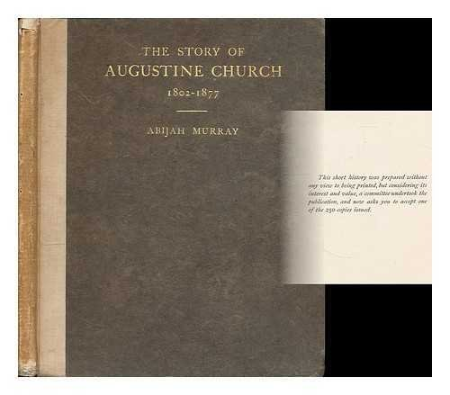 The story of Augustine Church 1802-1877 / Abijah Murray