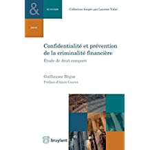 Confidentialité et prévention de la criminalité financière: Étude de droit comparé (Collection Droit et économie)