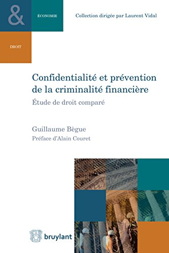 Confidentialit et prvention de la criminalit financire: tude de droit compar (Collection Droit et conomie)