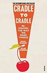 Cradle to Cradle: Remaking the Way We Make Things by William McDonough (2010-04-01)