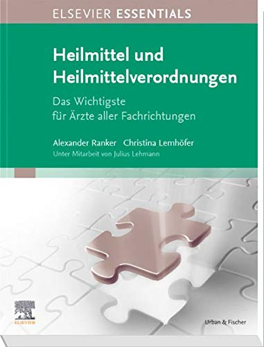 ELSEVIER ESSENTIALS Heilmittel und Heilmittelverordnungen: Das Wichtigste für Ärzte aller Fachrichtungen