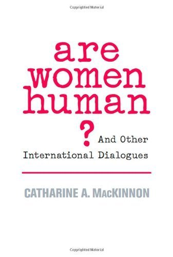 Are Women Human?: And Other International Dialogues by Catharine A. MacKinnon (2007-11-30)