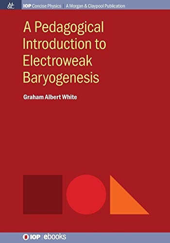 A Pedagogical Introduction to Electroweak Baryogenesis (Iop Concise Physics)