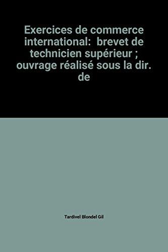 Exercices de commerce international: brevet de technicien supérieur ; ouvrage réalisé sous la dir. de