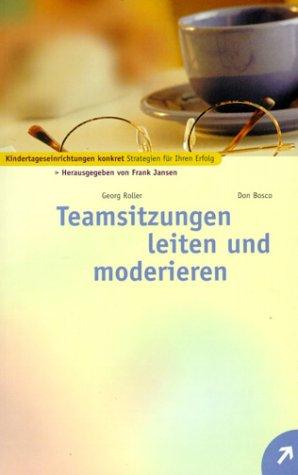 Teamsitzungen leiten und moderieren. par Georg Roller