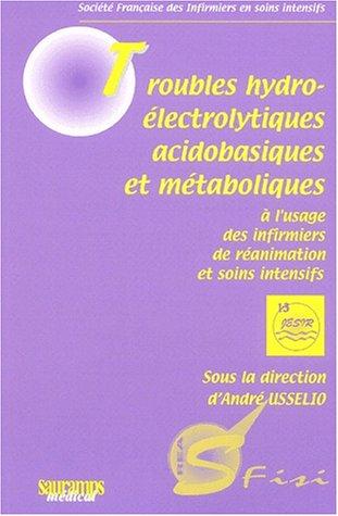 Troubles hydro-électrolytiques acidobasiques et métaboliques à l'usage des infirmiers de réanimation et soins intensifs