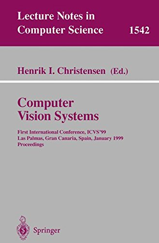 Computer Vision Systems: First International Conference, ICVS '99 Las Palmas, Gran Canaria, Spain, January 13-15, 1999 Proceedings: v. 1542 (Lecture Notes in Computer Science)