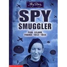 Spy Smuggler: Paul Lelaud France 1942-1944 (My Story)