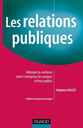 Les relations publiques - Refonder la confiance entre l'entreprise, les marques et leurs publics par Stéphane Billiet