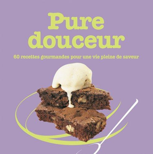 Pure Douceur: 60 recettes gourmandes pour savourer la vie