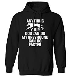 Anything your dog can do my greyhound can do faster hoodie XS - 2XL