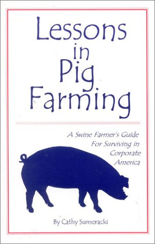Lessons in Pig Farming: A Swine Farmer's Guide for Surviving in Corporate America