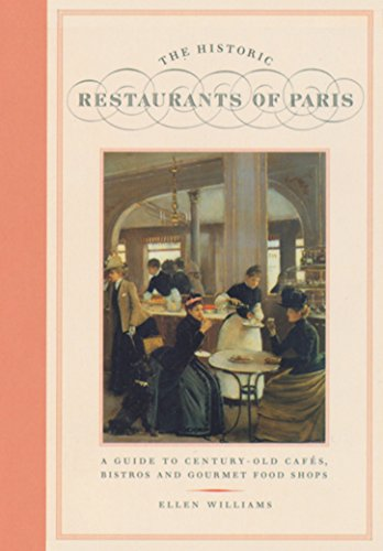 The Historic Restaurants of Paris: A Guide to Century-Old Cafes, Bistros and Gourmet Food Shops (City Secrets) - Food Lovers To Paris Guide