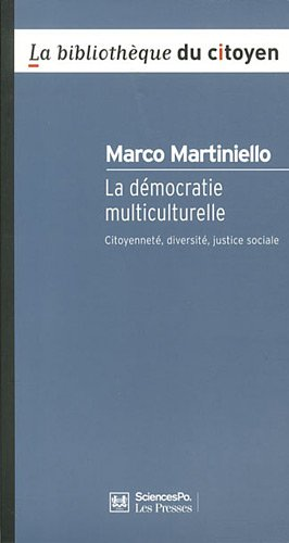 La démocratie multiculurelle : Citoyenneté, diversité, justice sociale par Marco Martiniello