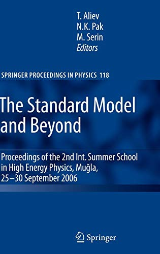The Standard Model and Beyond: Proceedings of the 2nd Int. Summer School in High Energy Physics, Mugla, 25-30 September 2006 (Springer Proceedings in Physics, Band 118) -