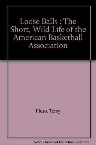Loose Balls: Short, Wild Life of the American Basketball Association by Terry Pluto (1990-10-15)