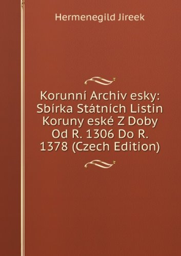 korunn-archiv-esky-sbrka-sttnch-listin-koruny-esk-z-doby-od-r-1306-do-r-1378-czech-edition