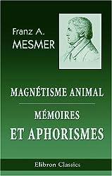 Magntisme animal. Mmoires et aphorismes de Mesmer: Suivi des procds de dEslon. ...Avec des notes par J.-J.-A. Ricard