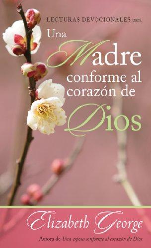 Lecturas devocionales para una madre conforme al corazón de Dios por Elizabeth George