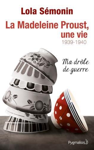 La Madeleine Proust, une vie, Tome 2 : 1939-1940 - Ma drôle de guerre par Lola Sémonin