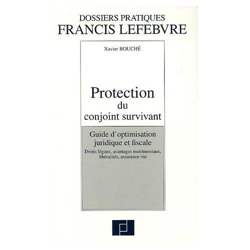 Protection du conjoint survivant : Guide d'optimisation juridique et fiscale, droits légaux, avantages matrimoniaux, libéralités, assurance-vie