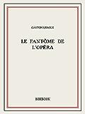 Le fantôme de l'Opéra (French Edition)