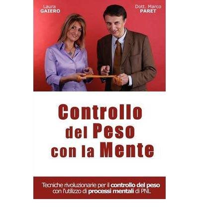 [ CONTROLLARE IL PROPRIO PESO CON LA PROPRIA MENTE (ITALIAN, ENGLISH) ] Controllare Il Proprio Peso Con La Propria Mente (Italian, English) By Paret, Marco ( Author ) Oct-2010 [ Paperback ]