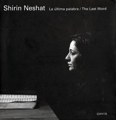 Shirin Neshat. La última palabra-The last word. Catalogo del progetto (León, Septiembre-Diciembre 2005; Las Palmas, Mayo-Julio 2006)