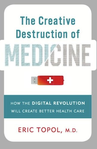 The Creative Destruction of Medicine: How the Digital Revolution Will Create Better Health Care (English Edition) (Digitale Radiologie)