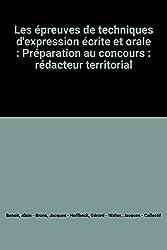 Les épreuves de techniques d'expression écrite et orale : Préparation au concours : rédacteur territorial