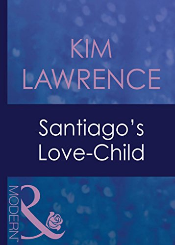 Santiago's Love-Child (Mills & Boon Modern) (Foreign Affairs, Book 14)