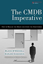 The CMDB Imperative: How to Realize the Dream and Avoid the Nightmares: How to Realize the Dream and Avoid the Nightmares: How to Realize the Dream and Avoid the Nightmares, The