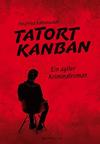 Tatort Kanban: Ein agiler Kriminalroman