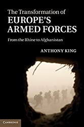 The Transformation of Europe's Armed Forces: From the Rhine to Afghanistan by Anthony King (2011-02-14)