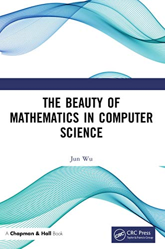 The Beauty of Mathematics in Computer Science (English Edition)