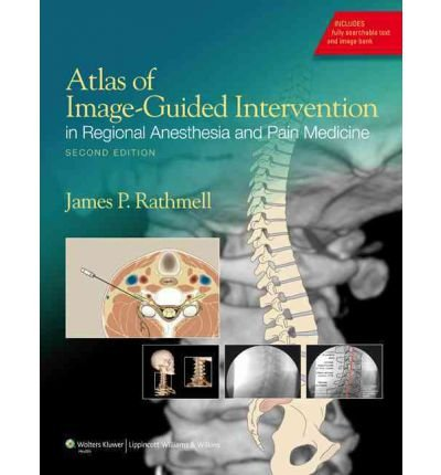 [(Atlas of Image-Guided Intervention in Regional Anesthesia and Pain Medicine)] [Author: James P. Rathmell] published on (December, 2011)