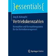 Vertriebskennzahlen: Kennzahlen und Kennzahlensysteme für das Vertriebsmanagement (essentials)