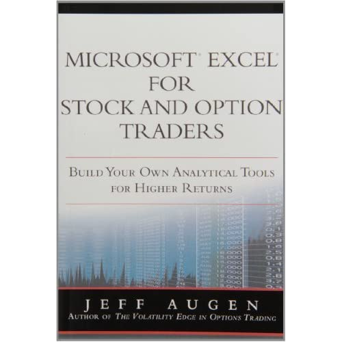 Microsoft Excel for Stock and Option Traders: Build Your Own Analytical Tools for Higher Returns (paperback) by Jeff Augen (2011-04-28)