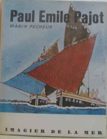 Paul-mile Pajot : Marin pcheur, imagier de la mer (Collection Univers des hommes)